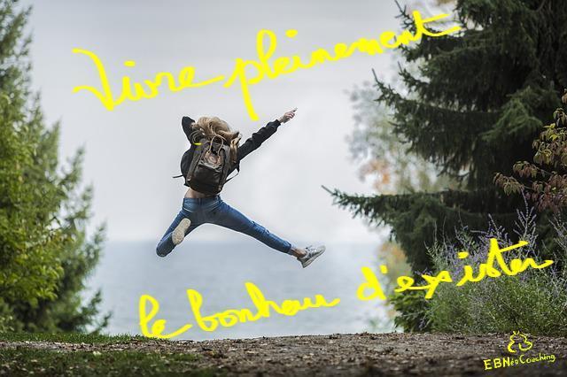 vivre pleinement le bonheur d'exister